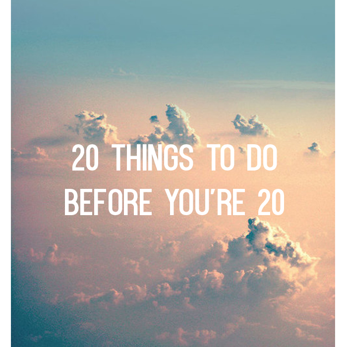 20 things to do before you're 20