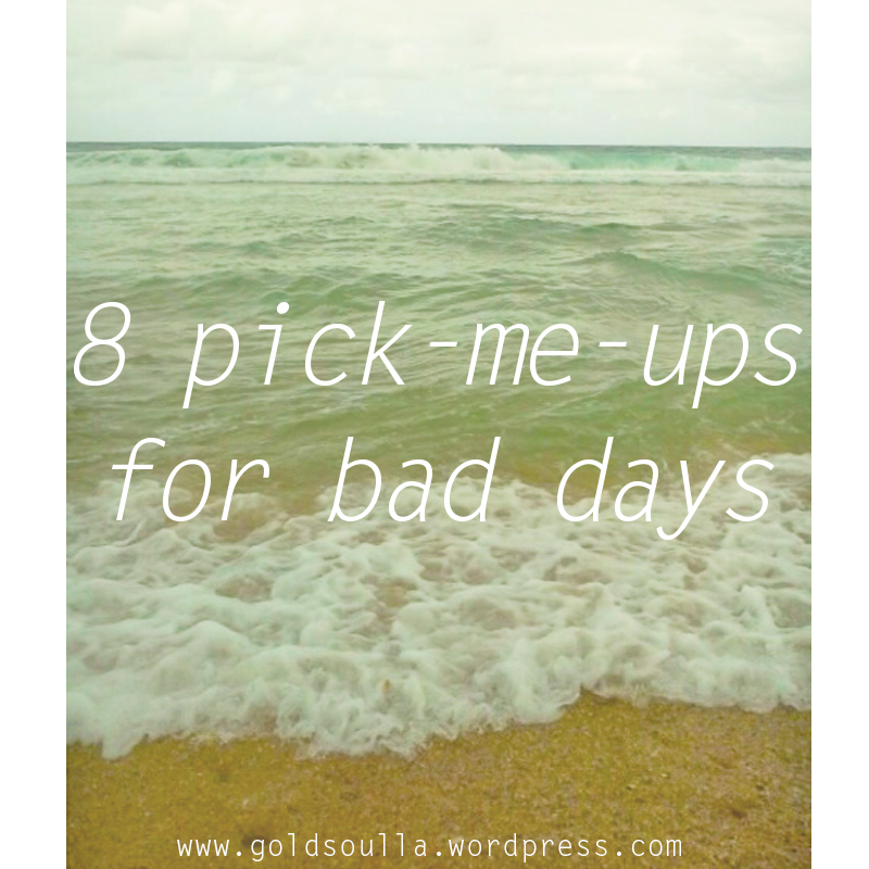 8 Pick-Me-Ups For Bad Days