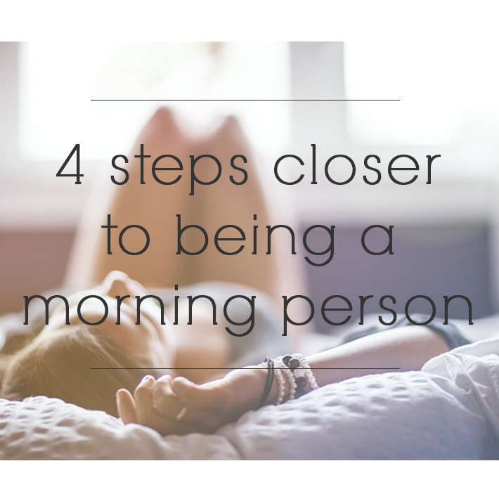 4 Steps Closer To Being A Morning Person