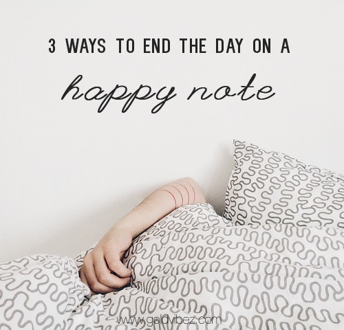 3 Ways To End the Day on a Happy Note