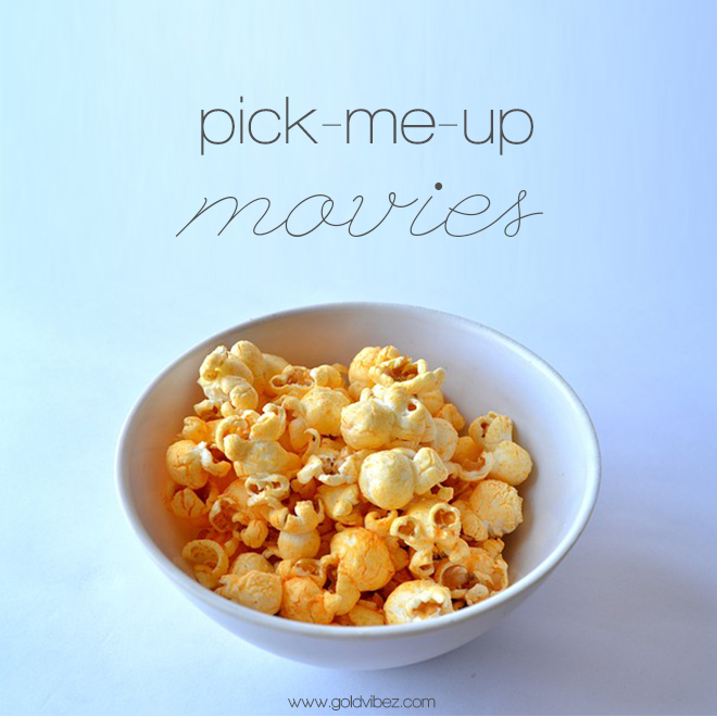 9 Movies for a goodpick-me-up!