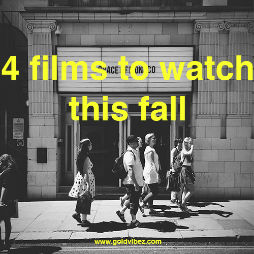 4 Films To Watch This Fall