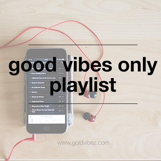 GOOD VIBES ONLY PLAYLIST