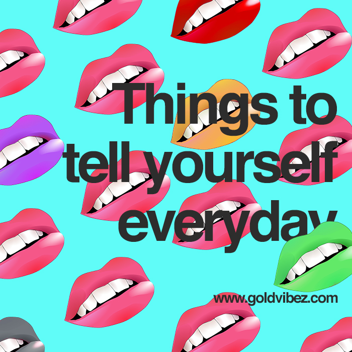Things To Tell Yourself Everyday
