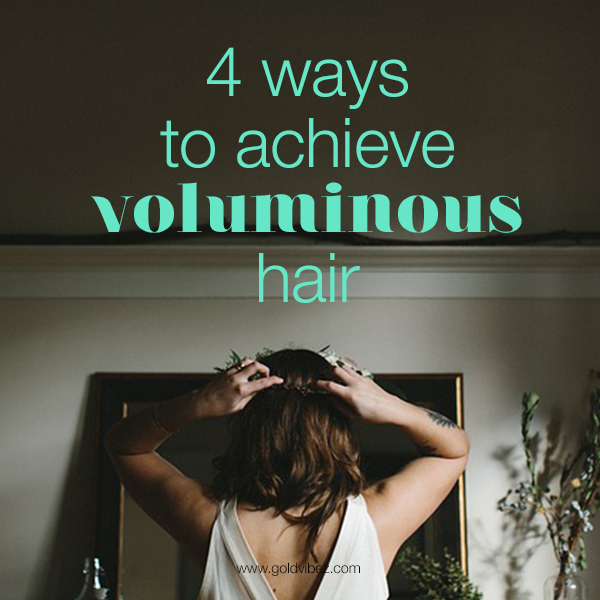 4 Ways To Achieve Voluminous Hair