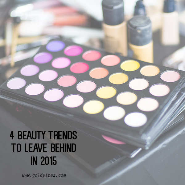 4 beauty trends to leave behind in 2015!