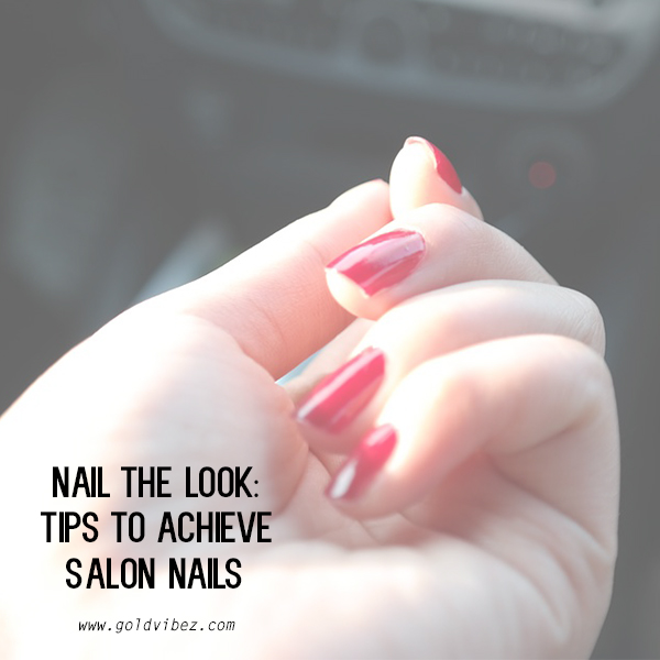 NAIL THE LOOK: Tips to achieve salon nails