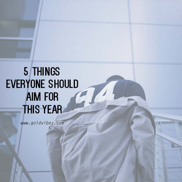 5 Things Everyone Should Aim For This Year