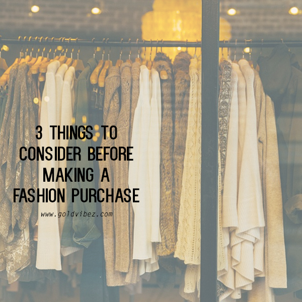 3 Things To Consider Before Making a Fashion Purchase